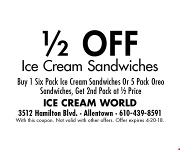 1/2 OFF Ice Cream Sandwiches Buy 1 Six Pack Ice Cream Sandwiches Or 5 Pack Oreo Sandwiches, Get 2nd Pack at 1/2 Price. With this coupon. Not valid with other offers. Offer expires 4-20-18.