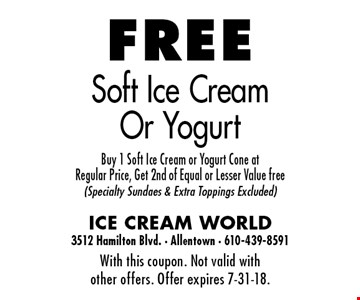 Free Soft Ice Cream Or Yogurt. Buy 1 Soft Ice Cream or Yogurt Cone at 