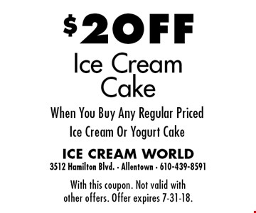 $2 OFF Ice Cream Cake When You Buy Any Regular Priced Ice Cream Or Yogurt Cake. With this coupon. Not valid with other offers. Offer expires 7-31-18.
