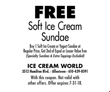 Free Soft Ice Cream Sundae. Buy 1 Soft Ice Cream or Yogurt Sundae at 