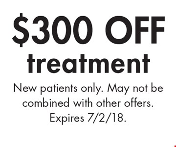 $300 off treatment. New patients only. May not be combined with other offers. Expires 7/2/18.