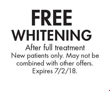 Free whitening. After full treatment New patients only. May not be combined with other offers. Expires 7/2/18.