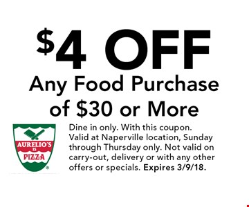 $4 Off Any Food Purchase of $30 or More. Dine in only. With this coupon. Valid at Naperville location, Sunday through Thursday only. Not valid on carry-out, delivery or with any other offers or specials. Expires 3/9/18.