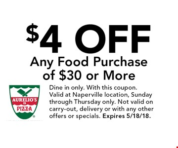 $4 Off Any Food Purchase of $30 or More. Dine in only. With this coupon. Valid at Naperville location, Sunday through Thursday only. Not valid on carry-out, delivery or with any other offers or specials. Expires 5/18/18.