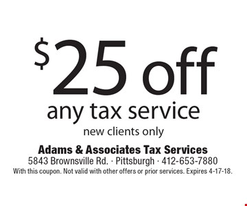 $25 off any tax service. New clients only. With this coupon. Not valid with other offers or prior services. Expires 4-17-18.