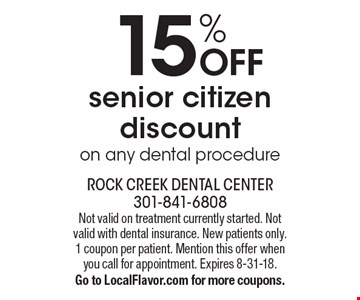 15% off senior citizen discount on any dental procedure. Not valid on treatment currently started. Not valid with dental insurance. New patients only. 1 coupon per patient. Mention this offer when you call for appointment. Expires 8-31-18. Go to LocalFlavor.com for more coupons.