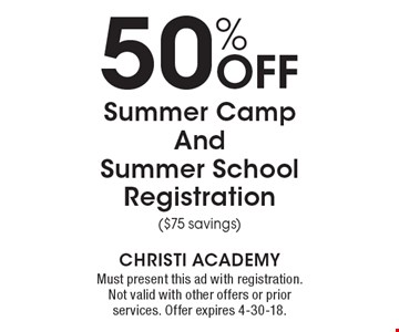 50% Off Summer Camp And Summer School Registration ($75 savings). Must present this ad with registration. Not valid with other offers or prior services. Offer expires 4-30-18.