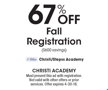67% Off Fall Registration ($600 savings). Must present this ad with registration. Not valid with other offers or prior services. Offer expires 4-30-18.