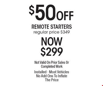 $50 Off Remote Starters, regular price $349, Now $299. Not Valid On Prior Sales Or Completed Work Installed - Most Vehicles No Add Ons To Inflate The Price