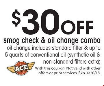 $30 off smog check & oil change combo oil. Change includes standard filter & up to 5 quarts of conventional oil (synthetic oil & non-standard filters extra). With this coupon. Not valid with other offers or prior services. Exp. 4/20/18.