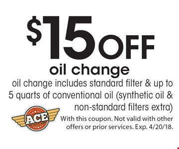 $15 off oil change oil. Change includes standard filter & up to 5 quarts of conventional oil (synthetic oil & non-standard filters extra). With this coupon. Not valid with other offers or prior services. Exp. 4/20/18.