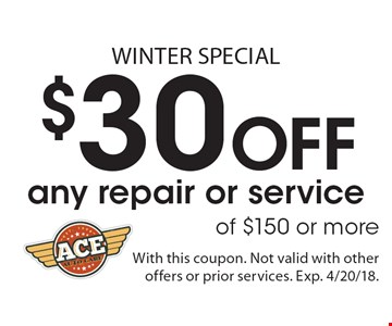 Winter Special.  $30 off any repair or service of $150 or more. With this coupon. Not valid with other offers or prior services. Exp. 4/20/18.