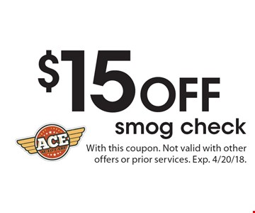 $15 off smog check. With this coupon. Not valid with other offers or prior services. Exp. 4/20/18.