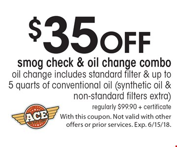 $35 off smog check & oil change combo oil change. Includes standard filter & up to 5 quarts of conventional oil (synthetic oil & non-standard filters extra) regularly $99.90 + certificate. With this coupon. Not valid with other offers or prior services. Exp. 6/15/18.