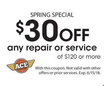 Spring Special. $30 Off any repair or service of $120 or more. With this coupon. Not valid with other offers or prior services. Exp. 6/15/18.