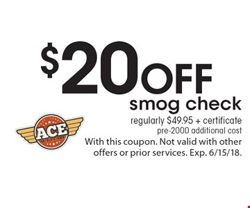 $20 off smog check regularly $49.95 + certificate pre-2000 additional cost. With this coupon. Not valid with other offers or prior services. Exp. 6/15/18.