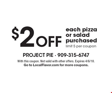 $2 Off each pizza or salad purchased, limit 5 per coupon. With this coupon. Not valid with other offers. Expires 4/6/18. Go to LocalFlavor.com for more coupons.