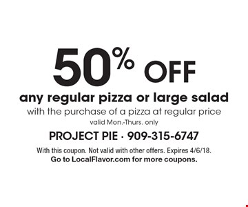 50% Off any regular pizza or large salad with the purchase of a pizza at regular price. Valid Mon.-Thurs. only. With this coupon. Not valid with other offers. Expires 4/6/18. Go to LocalFlavor.com for more coupons.