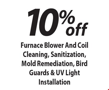 10% off Furnace Blower And Coil Cleaning, Sanitization, Mold Remediation, Bird Guards & UV Light Installation. Expires 7/31/18.