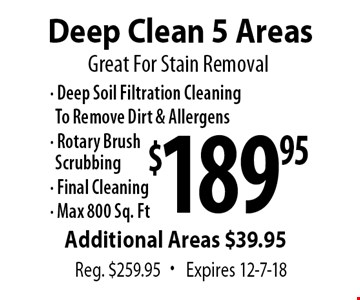 Great For Stain Removal. Deep Clean 5 Areas $189.95. Reg. $259.95. Expires 12-7-18