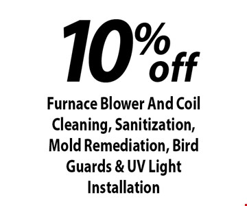 10% off Furnace Blower And Coil Cleaning, Sanitization, Mold Remediation, Bird Guards & UV Light Installation. 12-7-18.