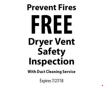 Prevent Fires Free Dryer Vent Safety Inspection With Duct Cleaning Service. Expires 7/27/18