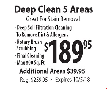 Deep Clean 5 Areas. Great For Stain Removal. $189.95 Reg. $259.95. Expires 10/5/18.