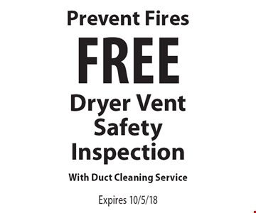 Prevent Fires. Free Dryer Vent Safety Inspection With Duct Cleaning Service. Expires 10/5/18.