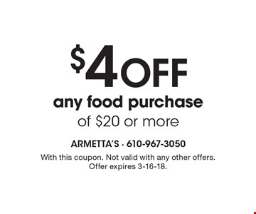 $4 OFF any food purchase of $20 or more. With this coupon. Not valid with any other offers. Offer expires 3-16-18.