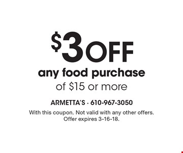 $3 OFF any food purchase of $15 or more. With this coupon. Not valid with any other offers. Offer expires 3-16-18.