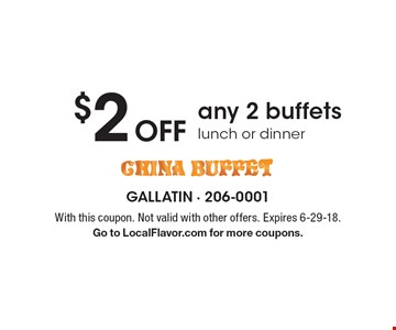 $2Off any 2 buffets, lunch or dinner. With this coupon. Not valid with other offers. Expires 6-29-18. Go to LocalFlavor.com for more coupons.