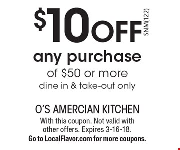 $10 OFF any purchase of $50 or more, dine in & take-out only. With this coupon. Not valid with other offers. Expires 3-16-18. Go to LocalFlavor.com for more coupons.