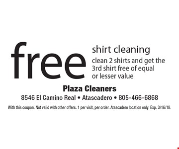 Free shirt cleaning. Clean 2 shirts and get the 3rd shirt free of equal or lesser value. With this coupon. Not valid with other offers. 1 per visit, per order. Atascadero location only. Exp. 3/16/18.