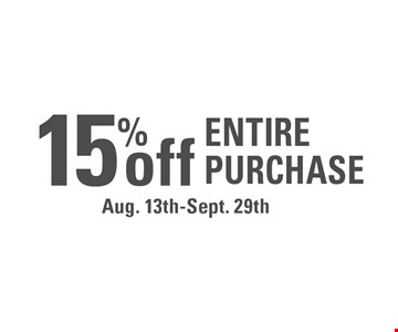 15% off entire purchase. Aug. 13th-Sept. 29th.