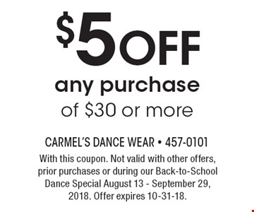 $5 Off any purchase of $30 or more. With this coupon. Not valid with other offers, prior purchases or during our Back-to-School Dance Special August 13 - September 29, 2018. Offer expires 10-31-18.