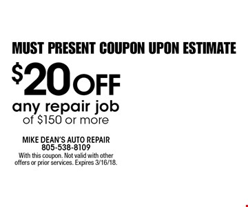 Must present coupon upon estimate. $20 off any repair job  of $150 or more. With this coupon. Not valid with other offers or prior services. Expires 3/16/18.