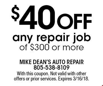 Must present coupon upon estimate. $40 off any repair job of $300 or more. With this coupon. Not valid with other offers or prior services. Expires 3/16/18.