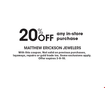 20% OFF any in-store purchase. With this coupon. Not valid on previous purchases, layaways, repairs or gold trade ins. Some exclusions apply. Offer expires 3-9-18.