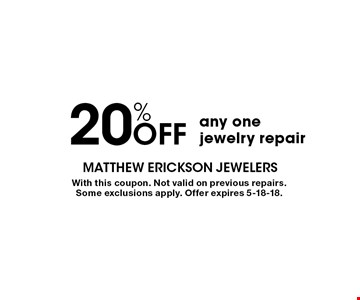 20% OFF any one jewelry repair. With this coupon. Not valid on previous repairs. Some exclusions apply. Offer expires 5-18-18.