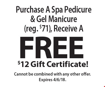 Free $12 Gift Certificate! Purchase A Spa Pedicure & Gel Manicure (reg. $71), Receive A FREE $12 Gift Certificate! Cannot be combined with any other offer. Expires 4/6/18.