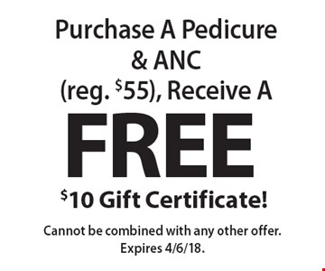 Free $10 Gift Certificate! Purchase A Pedicure & ANC (reg. $55), Receive A FREE $10 Gift Certificate! Cannot be combined with any other offer. Expires 4/6/18.