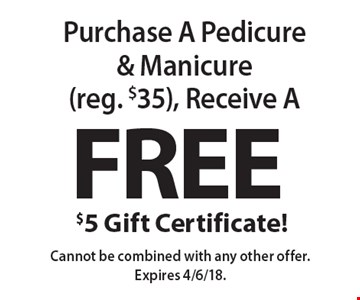 Free $5 Gift Certificate! Purchase A Pedicure & Manicure (reg. $35), Receive A FREE $5 Gift Certificate! Cannot be combined with any other offer. Expires 4/6/18.