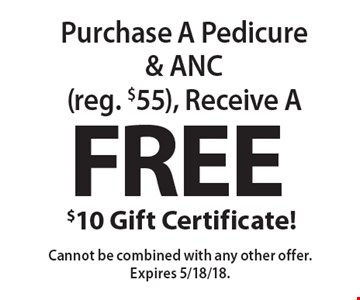 Free $10 Gift Certificate! Purchase A Pedicure & ANC (reg. $55), Receive A Free $10 Gift Certificate. Cannot be combined with any other offer. Expires 5/18/18.