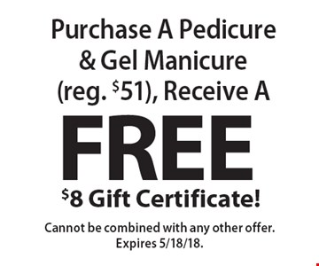 Free $8 Gift Certificate! Purchase A Pedicure & Gel Manicure (reg. $51), Receive A Free $8 Gift Certificate. Cannot be combined with any other offer. Expires 5/18/18.