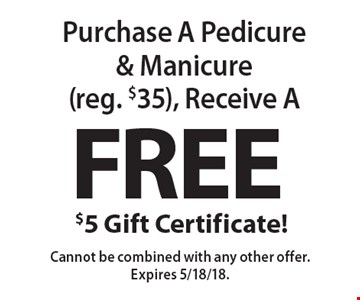 Free $5 Gift Certificate! Purchase A Pedicure & Manicure (reg. $35), Receive A Free $5 Gift Certificate. Cannot be combined with any other offer. Expires 5/18/18.