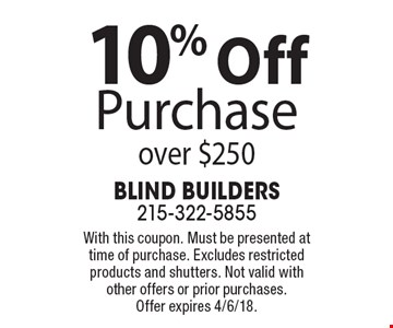 10% Off Purchase over $250. With this coupon. Must be presented at time of purchase. Excludes restricted products and shutters. Not valid with other offers or prior purchases. Offer expires 4/6/18.
