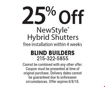 25% Off New Style Hybrid Shutters free installation within 4 weeks. Cannot be combined with any other offer. Coupon must be presented at time of original purchase. Delivery dates cannot be guaranteed due to unforeseen circumstances. Offer expires 6/8/18.