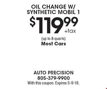 $119.99 +tax Oil Change w/Synthetic Mobil 1 (up to 8 quarts). Most Cars. With this coupon. Expires 5-9-18.