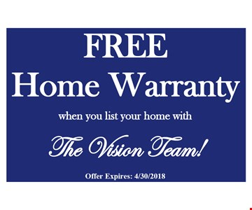 Free Warranty when you list your home with The Vision Team! Offer expires 4/30/2018.
