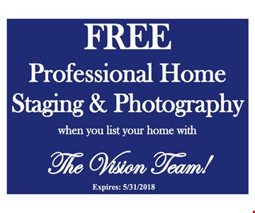 Free professional home staging & photography when you list your home with The Vision Team! Expires 5/31/18.